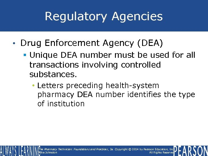 Regulatory Agencies • Drug Enforcement Agency (DEA) § Unique DEA number must be used
