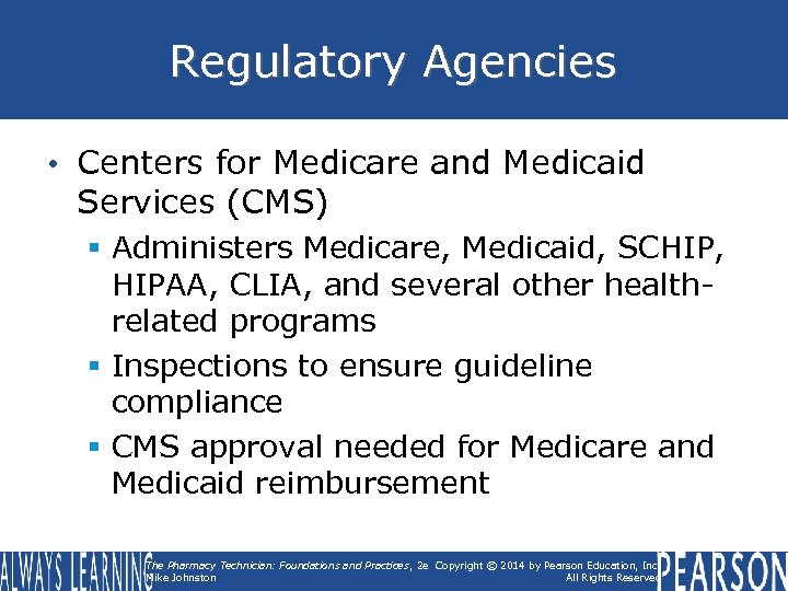 Regulatory Agencies • Centers for Medicare and Medicaid Services (CMS) § Administers Medicare, Medicaid,