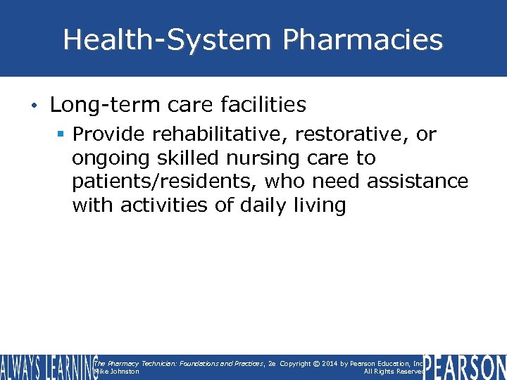 Health-System Pharmacies • Long-term care facilities § Provide rehabilitative, restorative, or ongoing skilled nursing