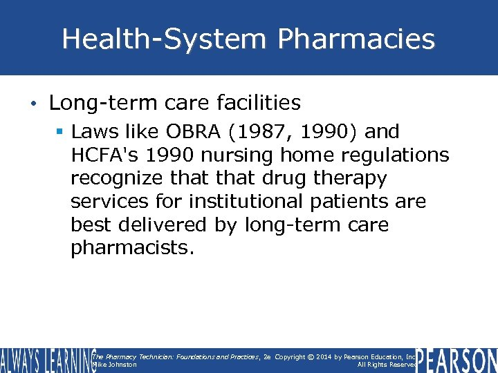 Health-System Pharmacies • Long-term care facilities § Laws like OBRA (1987, 1990) and HCFA's