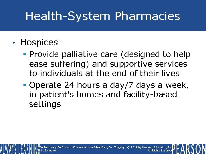 Health-System Pharmacies • Hospices § Provide palliative care (designed to help ease suffering) and