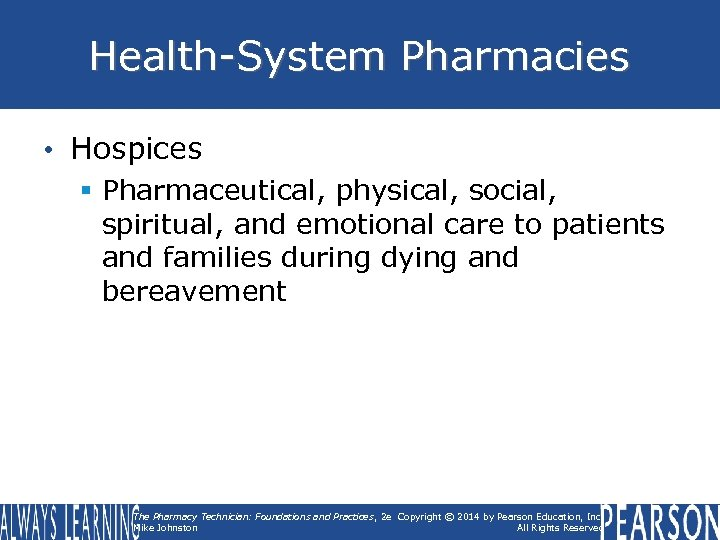 Health-System Pharmacies • Hospices § Pharmaceutical, physical, social, spiritual, and emotional care to patients