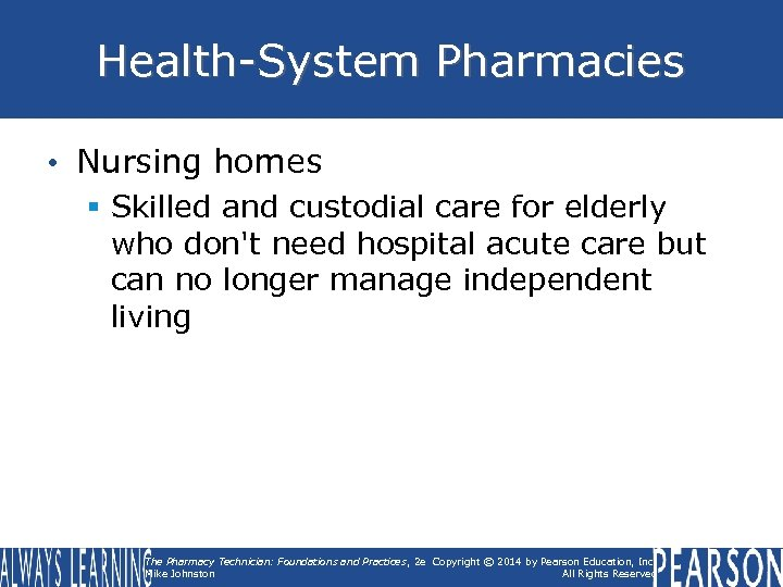 Health-System Pharmacies • Nursing homes § Skilled and custodial care for elderly who don't
