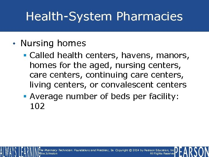 Health-System Pharmacies • Nursing homes § Called health centers, havens, manors, homes for the