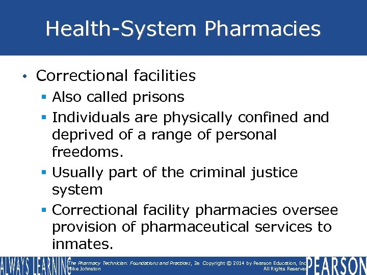 Health-System Pharmacies • Correctional facilities § Also called prisons § Individuals are physically confined