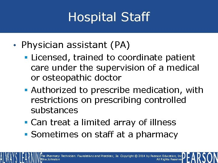 Hospital Staff • Physician assistant (PA) § Licensed, trained to coordinate patient care under
