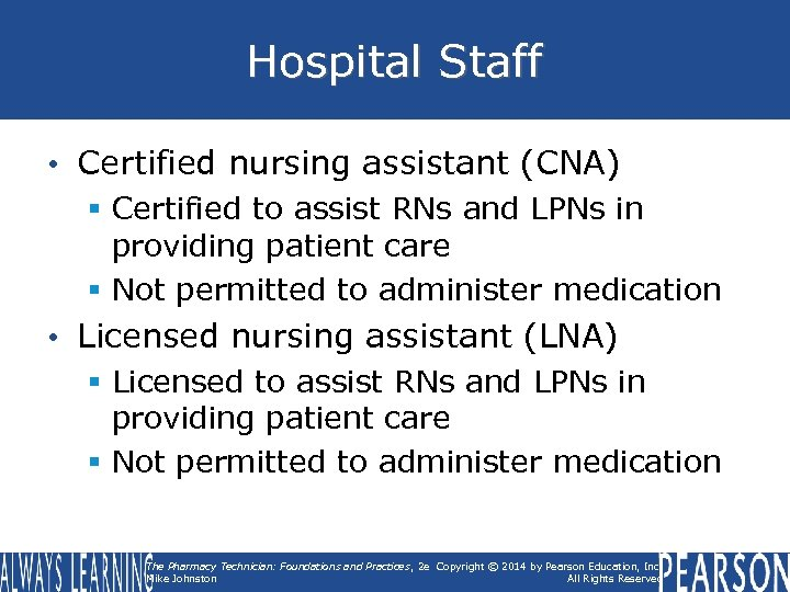 Hospital Staff • Certified nursing assistant (CNA) § Certified to assist RNs and LPNs
