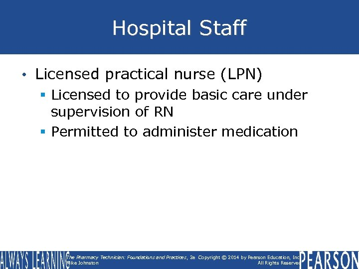 Hospital Staff • Licensed practical nurse (LPN) § Licensed to provide basic care under