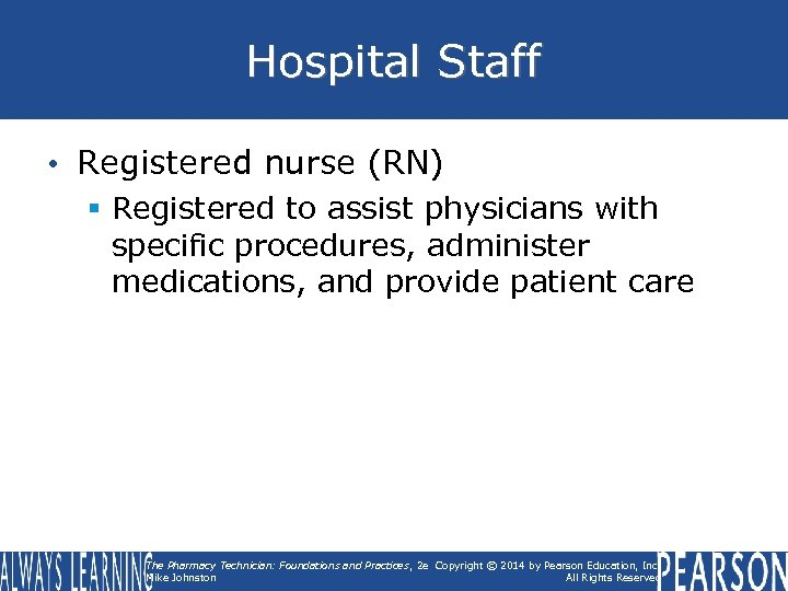 Hospital Staff • Registered nurse (RN) § Registered to assist physicians with specific procedures,
