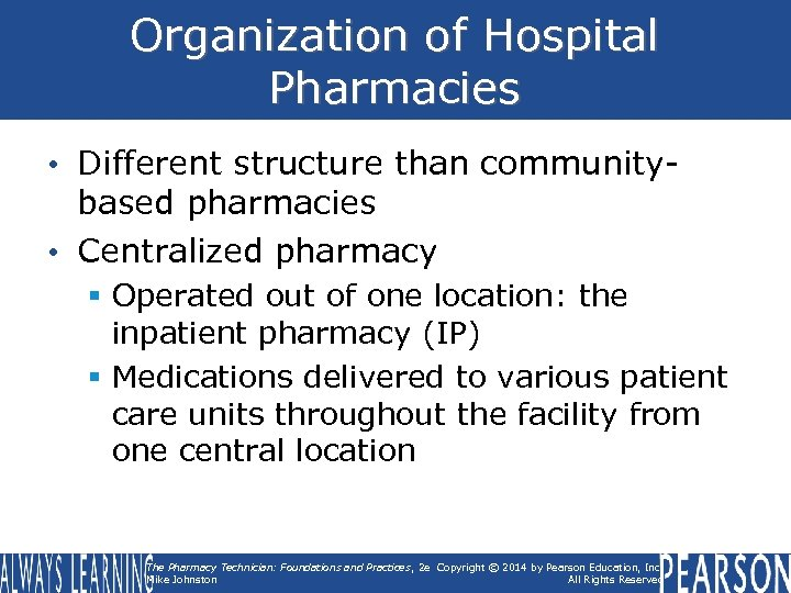 Organization of Hospital Pharmacies • Different structure than communitybased pharmacies • Centralized pharmacy §