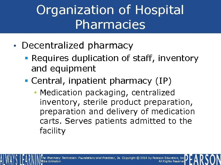 Organization of Hospital Pharmacies • Decentralized pharmacy § Requires duplication of staff, inventory and