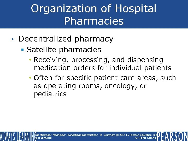 Organization of Hospital Pharmacies • Decentralized pharmacy § Satellite pharmacies • Receiving, processing, and