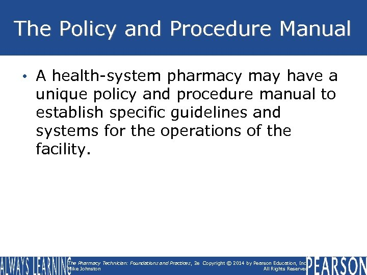 The Policy and Procedure Manual • A health-system pharmacy may have a unique policy