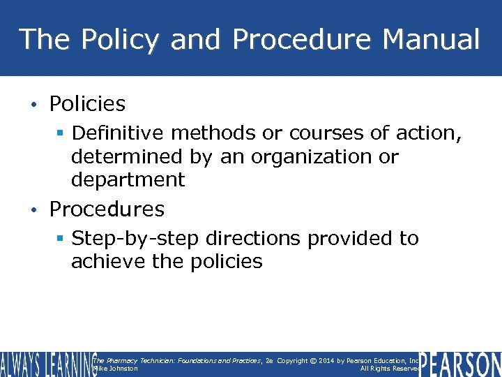 The Policy and Procedure Manual • Policies § Definitive methods or courses of action,