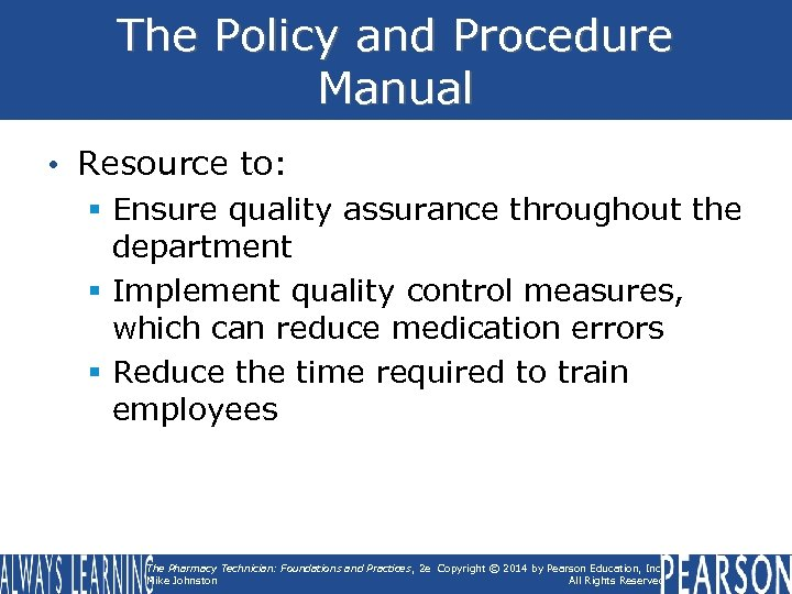The Policy and Procedure Manual • Resource to: § Ensure quality assurance throughout the