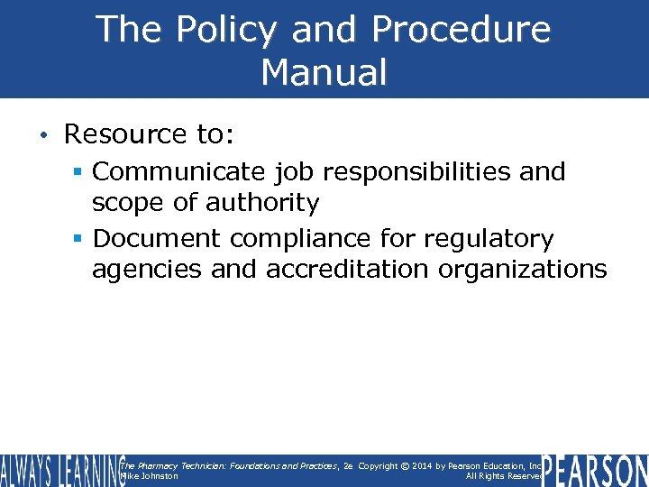 The Policy and Procedure Manual • Resource to: § Communicate job responsibilities and scope