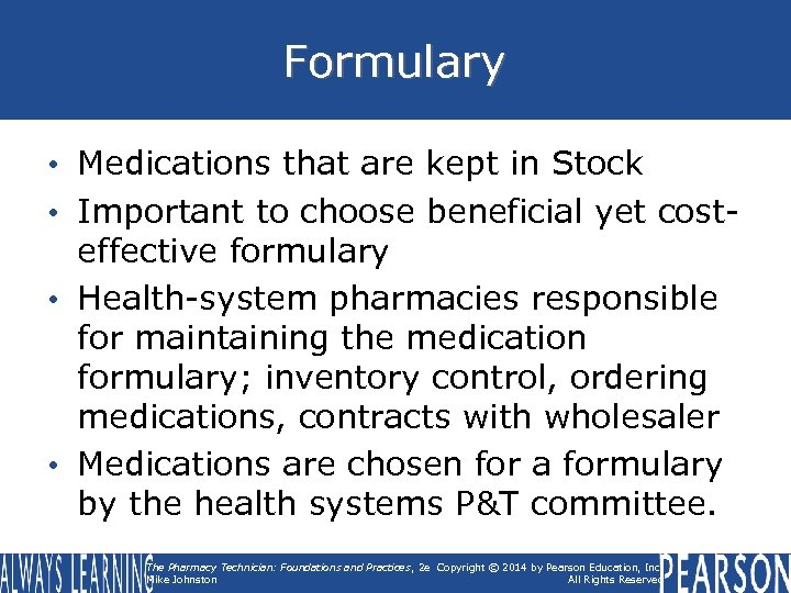 Formulary • Medications that are kept in Stock • Important to choose beneficial yet