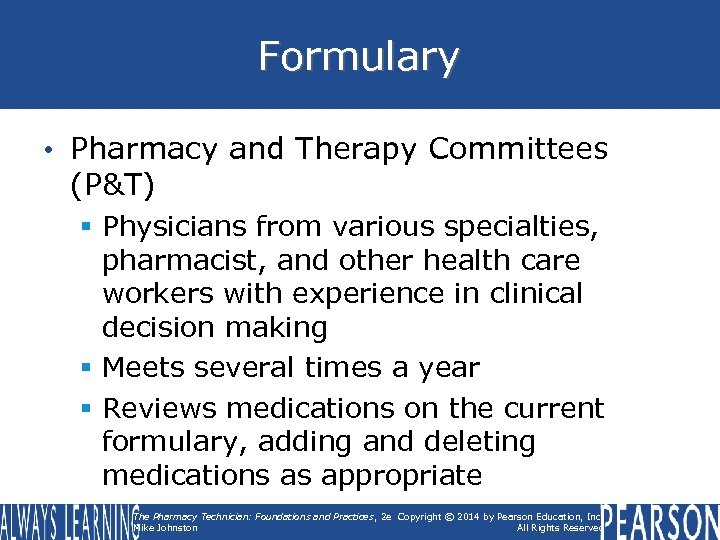 Formulary • Pharmacy and Therapy Committees (P&T) § Physicians from various specialties, pharmacist, and