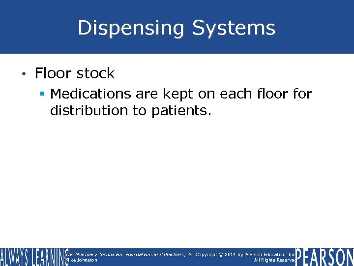 Dispensing Systems • Floor stock § Medications are kept on each floor for distribution