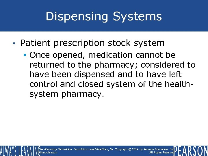 Dispensing Systems • Patient prescription stock system § Once opened, medication cannot be returned