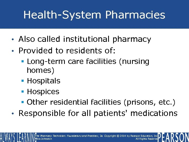 Health-System Pharmacies • Also called institutional pharmacy • Provided to residents of: § Long-term
