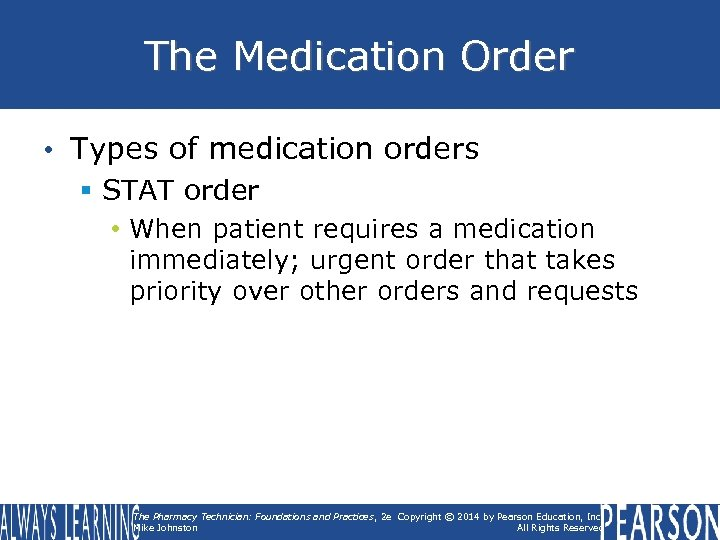 The Medication Order • Types of medication orders § STAT order • When patient