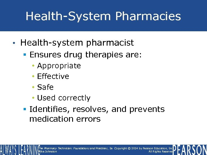 Health-System Pharmacies • Health-system pharmacist § Ensures drug therapies are: • • Appropriate Effective