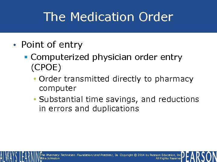The Medication Order • Point of entry § Computerized physician order entry (CPOE) •