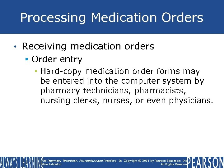 Processing Medication Orders • Receiving medication orders § Order entry • Hard-copy medication order