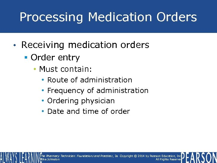 Processing Medication Orders • Receiving medication orders § Order entry • Must contain: •