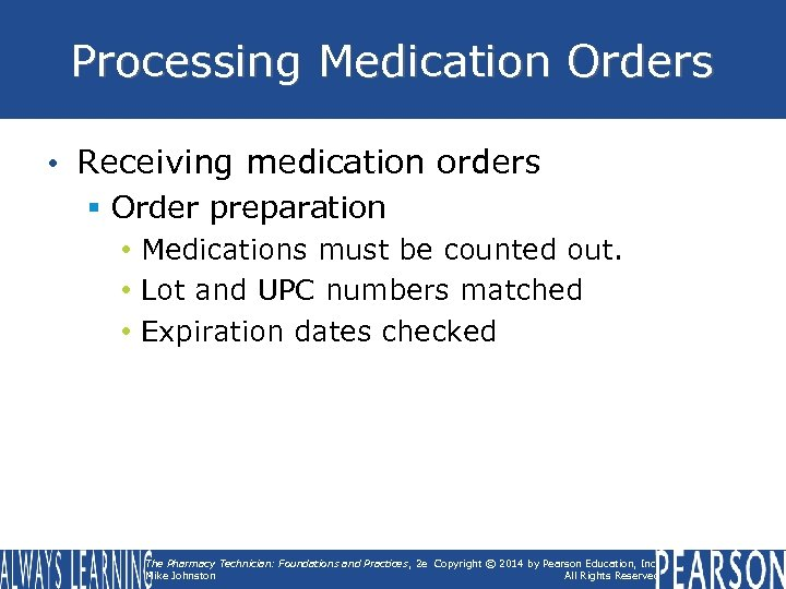 Processing Medication Orders • Receiving medication orders § Order preparation • Medications must be