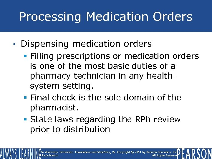 Processing Medication Orders • Dispensing medication orders § Filling prescriptions or medication orders is