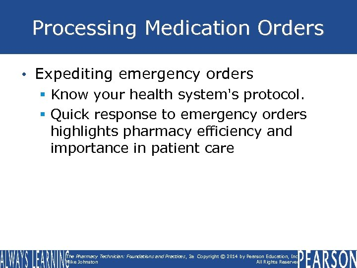 Processing Medication Orders • Expediting emergency orders § Know your health system's protocol. §