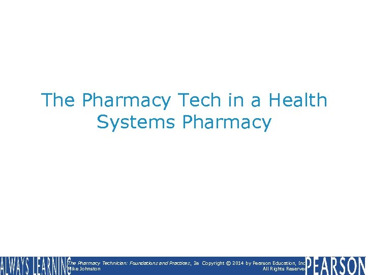 The Pharmacy Tech in a Health Systems Pharmacy The Pharmacy Technician: Foundations and Practices