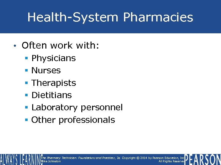 Health-System Pharmacies • Often work with: § § § Physicians Nurses Therapists Dietitians Laboratory
