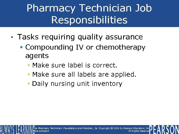 Pharmacy Technician Job Responsibilities • Tasks requiring quality assurance § Compounding IV or chemotherapy
