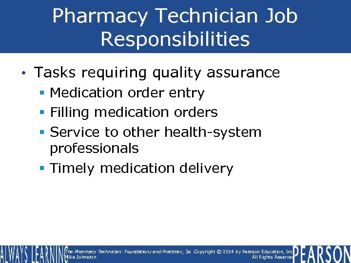 Pharmacy Technician Job Responsibilities • Tasks requiring quality assurance § Medication order entry §