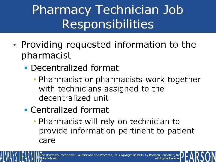 Pharmacy Technician Job Responsibilities • Providing requested information to the pharmacist § Decentralized format