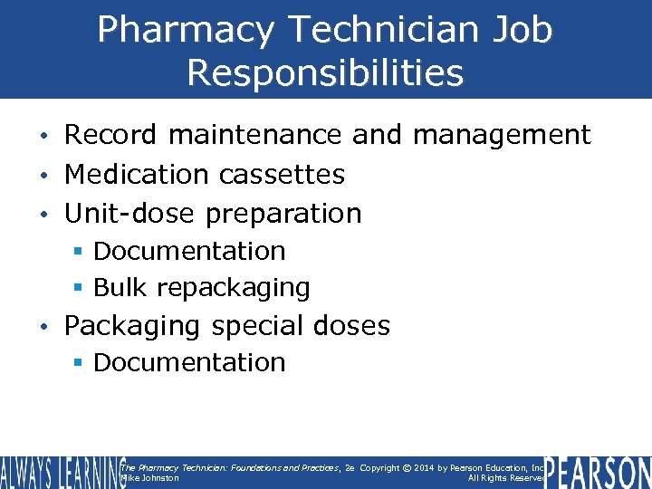 Pharmacy Technician Job Responsibilities • Record maintenance and management • Medication cassettes • Unit-dose