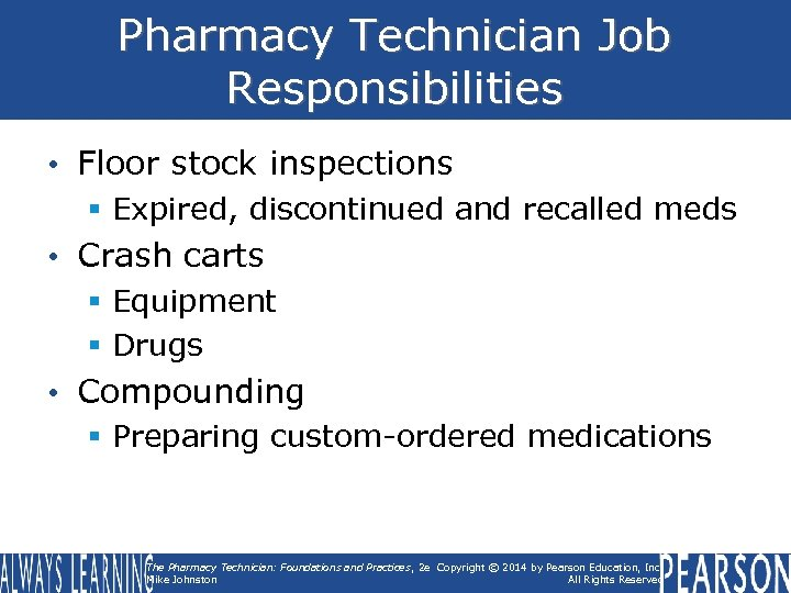 Pharmacy Technician Job Responsibilities • Floor stock inspections § Expired, discontinued and recalled meds