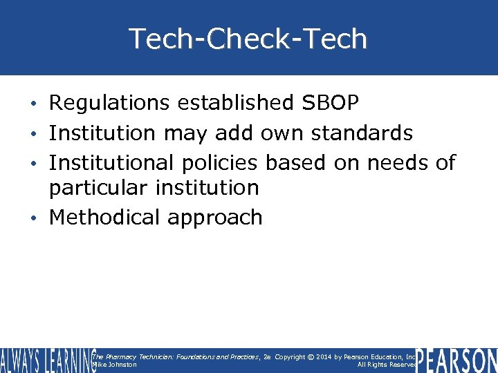 Tech-Check-Tech • Regulations established SBOP • Institution may add own standards • Institutional policies