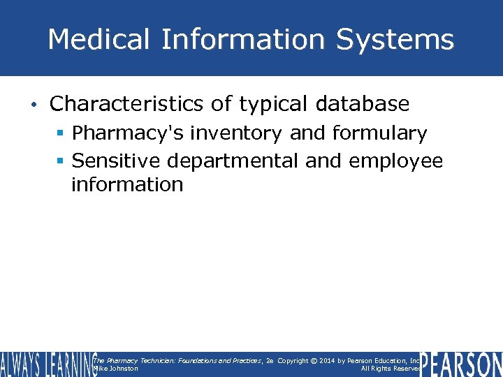 Medical Information Systems • Characteristics of typical database § Pharmacy's inventory and formulary §