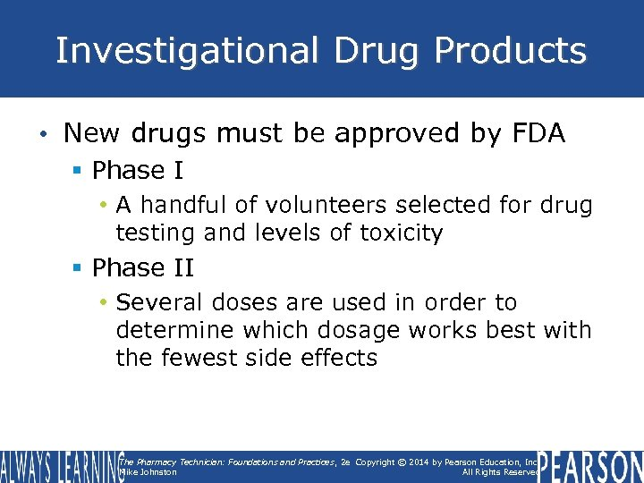 Investigational Drug Products • New drugs must be approved by FDA § Phase I
