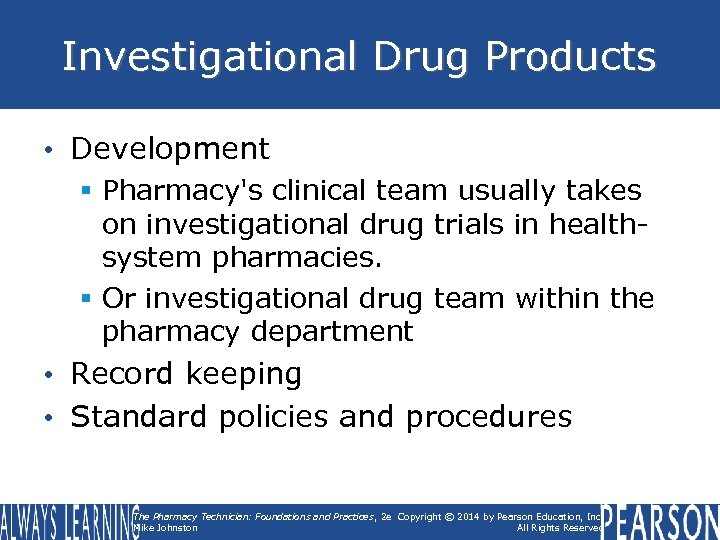 Investigational Drug Products • Development § Pharmacy's clinical team usually takes on investigational drug