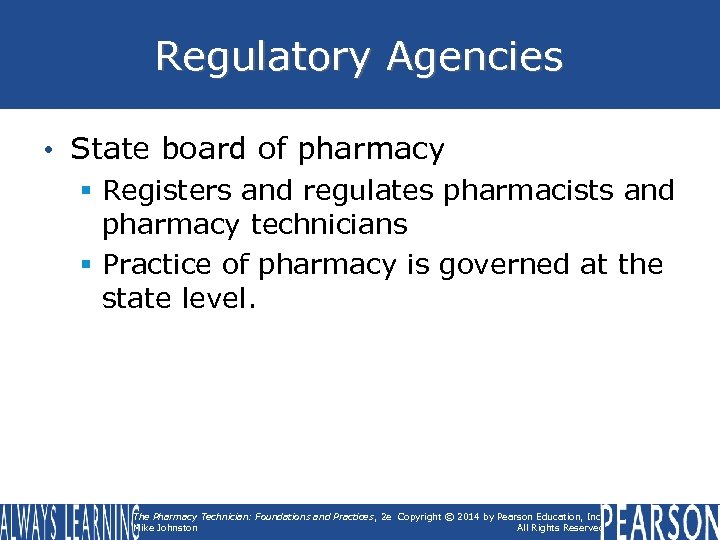 Regulatory Agencies • State board of pharmacy § Registers and regulates pharmacists and pharmacy