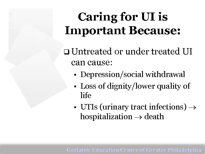 Caring for UI is Important Because: T L C q Untreated or under treated