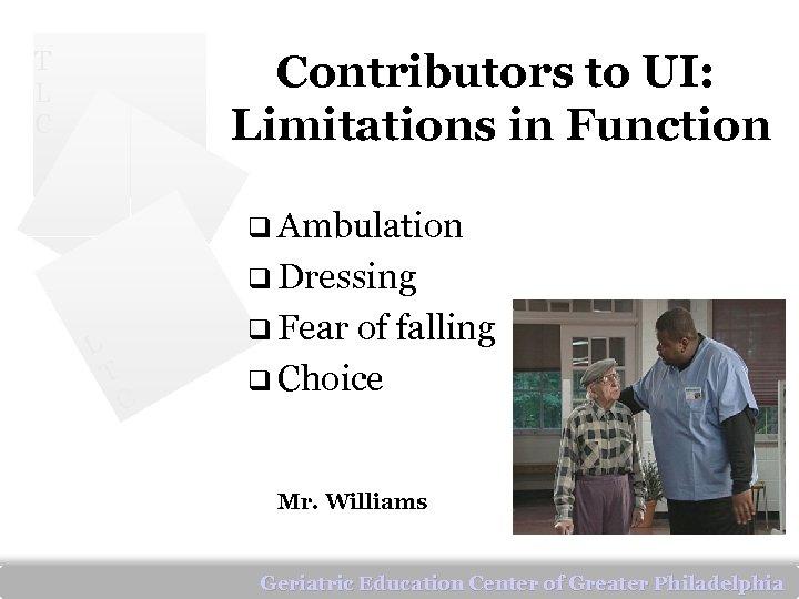 T L C Contributors to UI: Limitations in Function q Ambulation q Dressing L