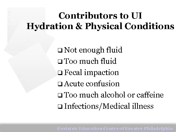 T L C Contributors to UI Hydration & Physical Conditions q Not enough fluid