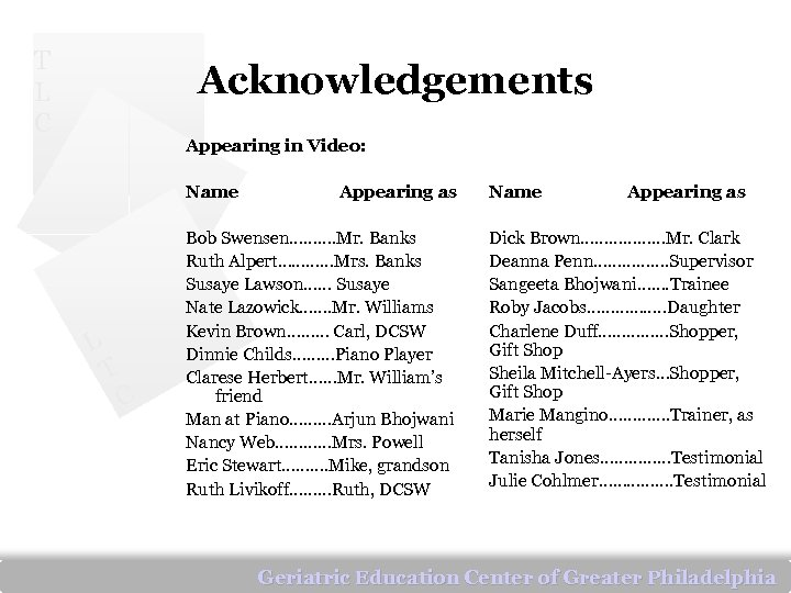 T L C Acknowledgements Appearing in Video: Name L T C Appearing as Bob