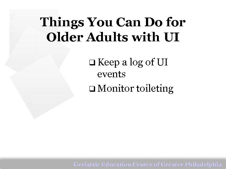 T L C Things You Can Do for Older Adults with UI q Keep